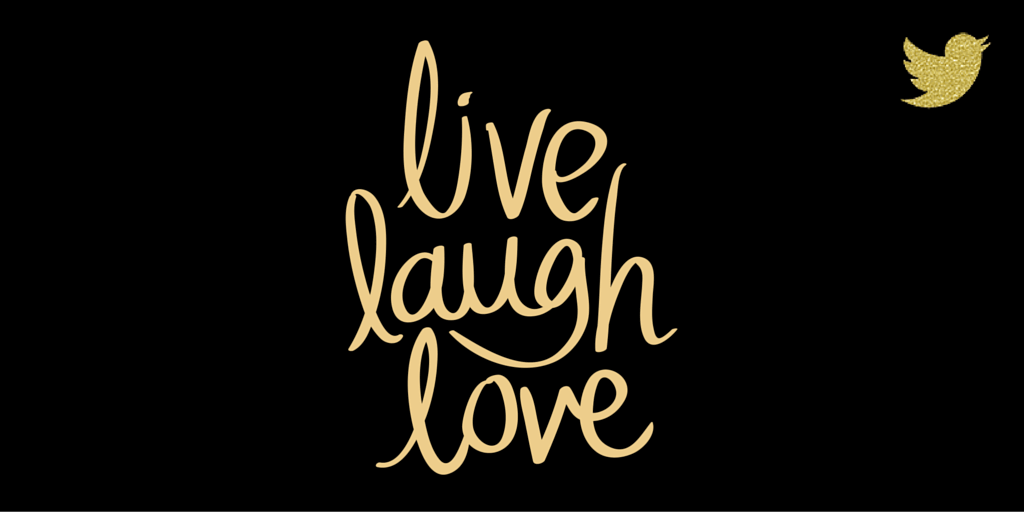 Live Laugh Love Gold Twitter Image